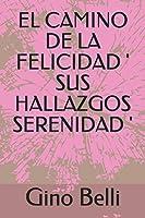 EL CAMINO DE LA FELICIDAD ' SUS HALLAZGOS SERENIDAD '