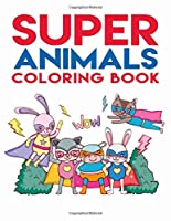 Super Animals Coloring Book: Cute Animal Hero Collection   Stress Relieving & Relaxation For Adults & Kids (Fun Children's Activity Journal)