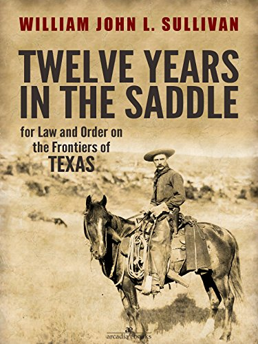 Twelve Years in the Saddle for Law and Order on the Frontiers of Texas