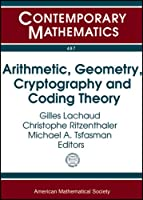 Arithmetic, Geometry, Cryptography and Coding Theory: International Conference November 5-9, 2007 Cirm, Marseilles, France (Contemporary Mathematics)