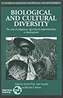 Biological and Cultural Diversity: The Role of Indigenous Agricultural Experimentation in Development (It Studies in Indigenous Knowledge and Development Series)
