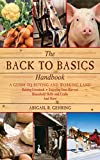 The Back to Basics Handbook: A Guide to Buying and Working Land, Raising Livestock, Enjoying Your Harvest, Household Skills and Crafts, and More (Handbook Series)