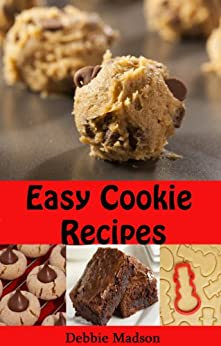 Easy Cookie Recipes: Favorite Homemade Cookies and Bars Recipes (Bakery Cooking Series Book 3) by [Madson, Debbie]