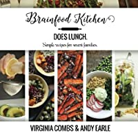 Brainfood Kitchen Does Lunch: Simple Recipes for Smart Families (Brainfood Kitchen Cookbooks)