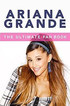 Ariana Grande: The Ultimate Fan Book 2015: Ariana Grande Biography, Facts & Quiz (Ariana Grande Books 1) by [Kellett, Jenny]