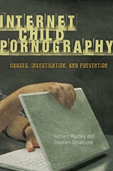 Internet Child Pornography: Causes, Investigation, and Prevention (Global Crime and Justice) by [Wortley, Richard, Smallbone, Stephen]