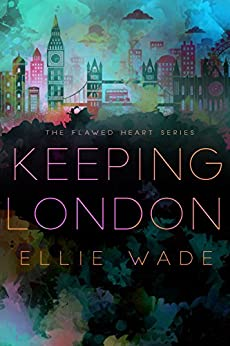 Keeping London (The Flawed Heart Series Book 2) by [Wade, Ellie]