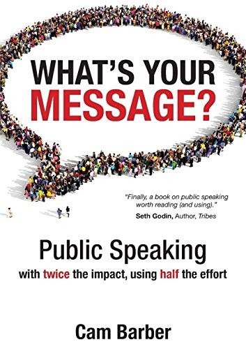 Download What's Your Message?: Public Speaking with twice the impact, using half the effort 099250550X