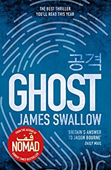 Ghost: The gripping new thriller from the Sunday Times bestselling author of NOMAD (The Marc Dane series) by [Swallow, James]