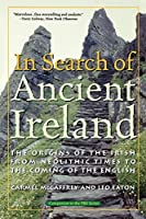 In Search of Ancient Ireland: The Origins of the Irish, from Neolithic Times to the Coming of the English
