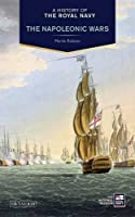 A History of the Royal Navy: The Napoleonic Wars by Martin Robson(2014-05-27)