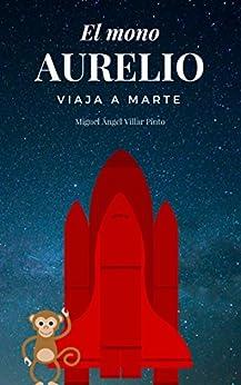 El mono Aurelio viaja a Marte (Infantil (a partir de 8 años) nº 2) (Spanish Edition) by [Villar Pinto, Miguel Ángel]