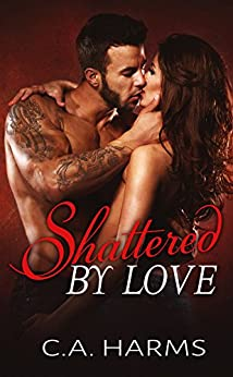 Shattered By Love (Scarred By Love Series Book 3) by [Harms, C.A.]