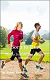 NIKE ランニング Born to Run: How to Train for and win Any Marathon - Spots, Outdoors, Health, Jogging, Runners, Run, Running Guide, Running Apparel, Health & Fitness, ... running lose weight (English Edition)
