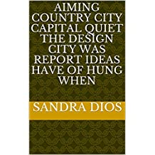 Aiming country city capital quiet the design city was report ideas have of hung when (Italian Edition)