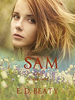 SAM: A Girl Undercover by [BEATY, E. D.]