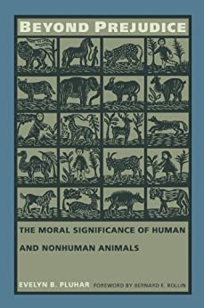 [Pluhar, Evelyn B.]のBeyond Prejudice: The Moral Significance of Human and Nonhuman Animals (English Edition)