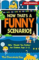 """Now That's A Funny Scenario!: Silly """"Would You Rather"""" Jokes for Kiddos Age 5-12 (Fourth Edition) (Now That's Series)"""