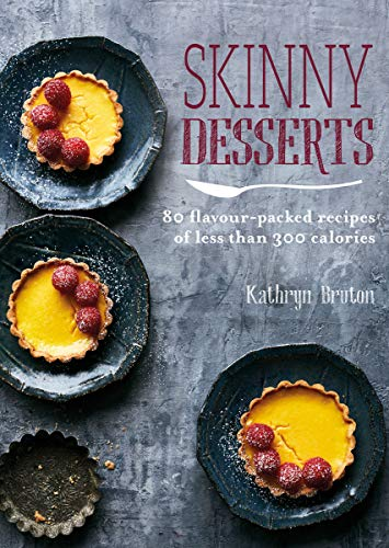 Skinny Desserts: 80 flavour-packed recipes of less than 300 calories (Skinny series) (English Edition)