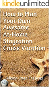 How to Plan Your Own Awesome At-Home Staycation Cruise Vacation (English Edition)