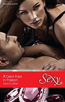 Mills & Boon : A Debt Paid In Passion by [Collins, Dani]