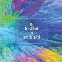 The Guest Book of my retirement: Retirement Party Guest Book | Happy retirement | Guest Sign 102 pages | 8.25 x 8.25 inches paperback | Gift, blue red yellow pink green background