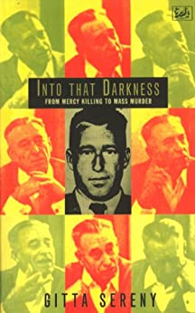 Into That Darkness: From Mercy Killing to Mass Murder by [Sereny, Gitta]