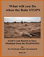What will you Do when the Rain STOPS?: (God's Last Resort to  Save Mankind from his MADNESS!)