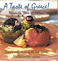 A Taste of Greece! - Recipes by Rena Tis Ftelias: Rena's Collection of the Best Greek, Mediterranean Recipes