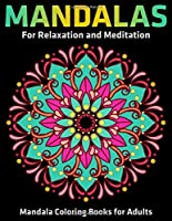 Mandalas For Relaxation And Meditation : Mandala Coloring Books For Adults: Stress Relieving Mandala Designs