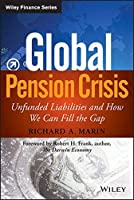 Global Pension Crisis: Unfunded Liabilities and How We Can Fill the Gap by Richard A. Marin(2013-10-14)
