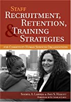 Staff Recruitment, Retention, & Training Strategies For Community Human Services Organizations