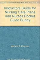 Instructors Guide for Nursing Care Plans and Nurses Pocket Guide Burley