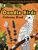 Seek and Find Coloring Activity Book: Doodle Birds Coloring Book: Bird Coloring Pages for Kids: Birds, Butterflies, Plants, Flowers and Insects, Ages 4-8, 9-12, 13-19 (My First Zoology Coloring Book of Birds)