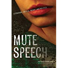 Mute Speech: Literature, Critical Theory, and Politics (New Directions in Critical Theory Book 19)