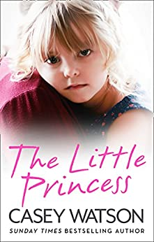 The Little Princess: The shocking true story of a little girl imprisoned in her own home by [Watson, Casey]