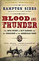 Blood and Thunder: The Epic Story of Kit Carson and the Conquest of the American West