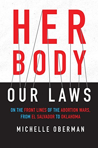 Her Body, Our Laws: On the Frontlines of the Abortion Wars from El Salvador to Oklahoma
