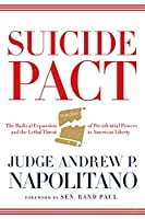 Suicide Pact: The Radical Expansion of Presidential Powers and the Lethal Threat to American Liberty by Andrew P. Napolitano(2014-11-25)