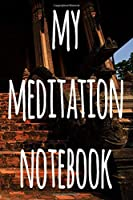 My Meditation Notebook: 124 pages to record your meditations - ideal way to reflect and ideal gift for anyone who enjoys meditation!