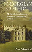 Georgian Gothic: Medievalist Architecture, Furniture and Interiors, 1730-1840 (Medievalism)