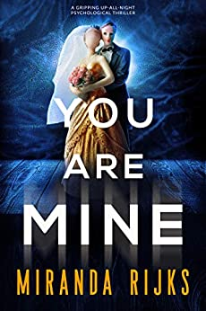 You Are Mine: A gripping up-all-night psychological thriller by [Rijks, Miranda]