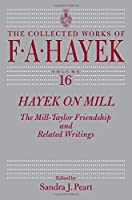 Hayek on Mill: The Mill-Taylor Friendship and Related Writings (Collected Works of F A Hayek)