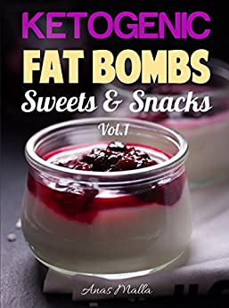 Fat Bombs Recipes: 45 Fat Bombs Recipes for Ketogenic Diet, Sweet & Savory Snacks, Step by Step Low-Carbs & Gluten-Free Cookbook (Low-Carbs, Gluten Free, ... Diet, Snacks, Sweets, Healthy Recipes 1) by [Malla, Anas]
