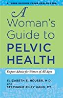 A Woman's Guide to Pelvic Health: Expert Advice for Women of All Ages (Johns Hopkins Press Health Book)