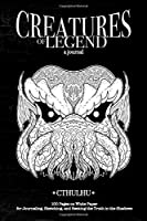 Creatures of Legend Journal - Cthulhu: 100 Pages on White Paper for Journaling, Sketching, and Seeking the Truth in the Shadows (Creatures of Legend Journals)