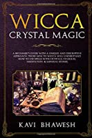Wicca Crystal Magic: A Beginner's Guide with a unique and descriptive approach. Those new to Wicca will understand how to use Spells with Crystals, chakras, meditation  & Mineral Stones.