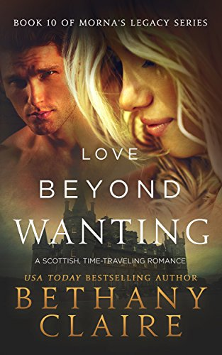Love Beyond Wanting (A Scottish Time Travel Romance): Book 10 (Morna's Legacy Series) (English Edition)