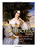 The Rothschild Family: The History and Legacy of the International Banking Dynasty