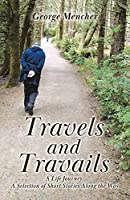 Travels and Travails: A Life Journey: A Selection of Short Stories Along the Way